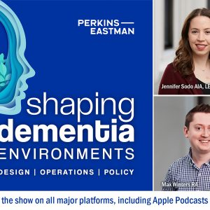Photo of Complete Season of Shaping Dementia Environments Podcast Now Available!